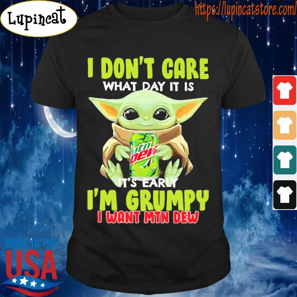 Baby Yoda hug Mtn Dew I don't care what day it is it's early I'm Grumpy I want Mtn dew shirt
