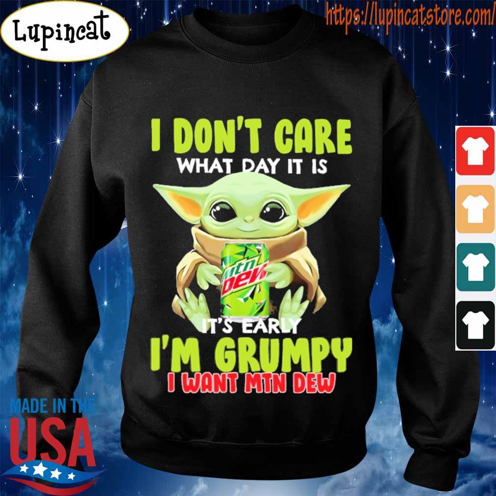 Baby Yoda hug Mtn Dew I don't care what day it is it's early I'm Grumpy I want Mtn dew s Sweatshirt