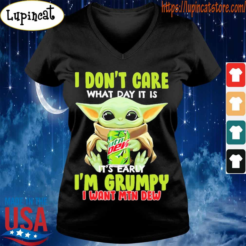 Baby Yoda hug Mtn Dew I don't care what day it is it's early I'm Grumpy I want Mtn dew s V-neck