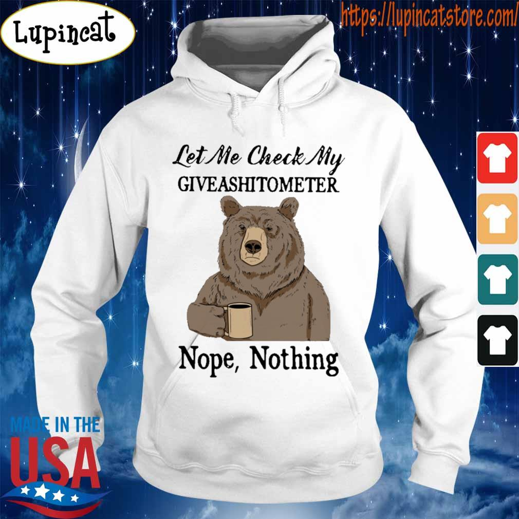 Bear drinking coffee let Me check My giveashitometer nope nothing s Hoodie