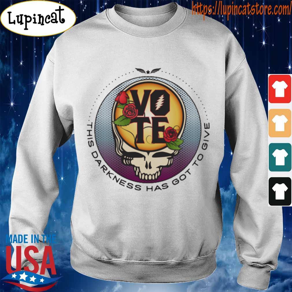 Grateful Dead Vote This Darkness has got to give s Sweatshirt