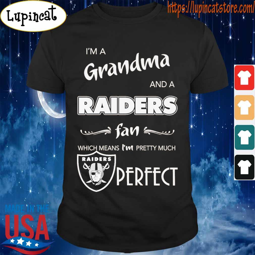 I'm a grandma and a Oakland Raiders fanm which means I'm pretty much Perfect shirt