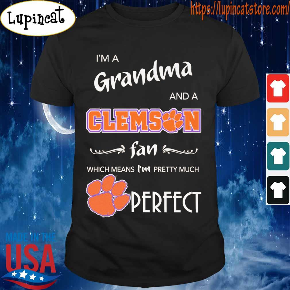 I'm a grandma and Clemson Tiger a fan which means I'm pretty much Perfect shirt