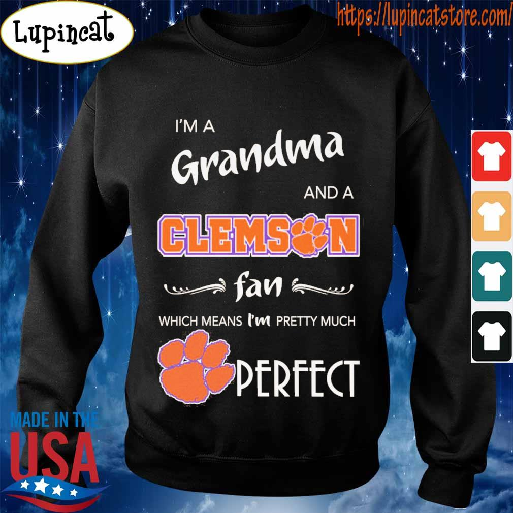 I'm a grandma and Clemson Tiger a fan which means I'm pretty much Perfect s Sweatshirt