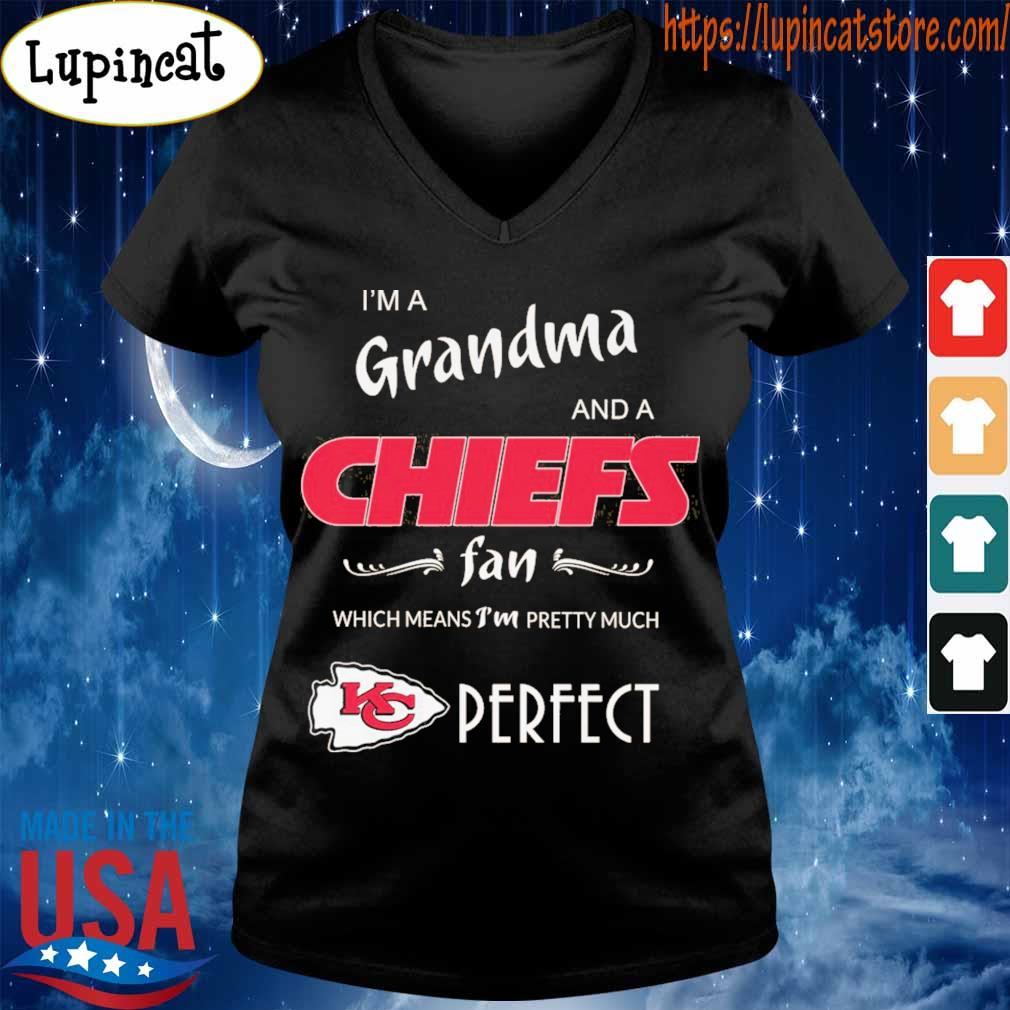 I'm a grandma and Kansas City Chiefs a fan which means I'm pretty much Perfect s V-neck