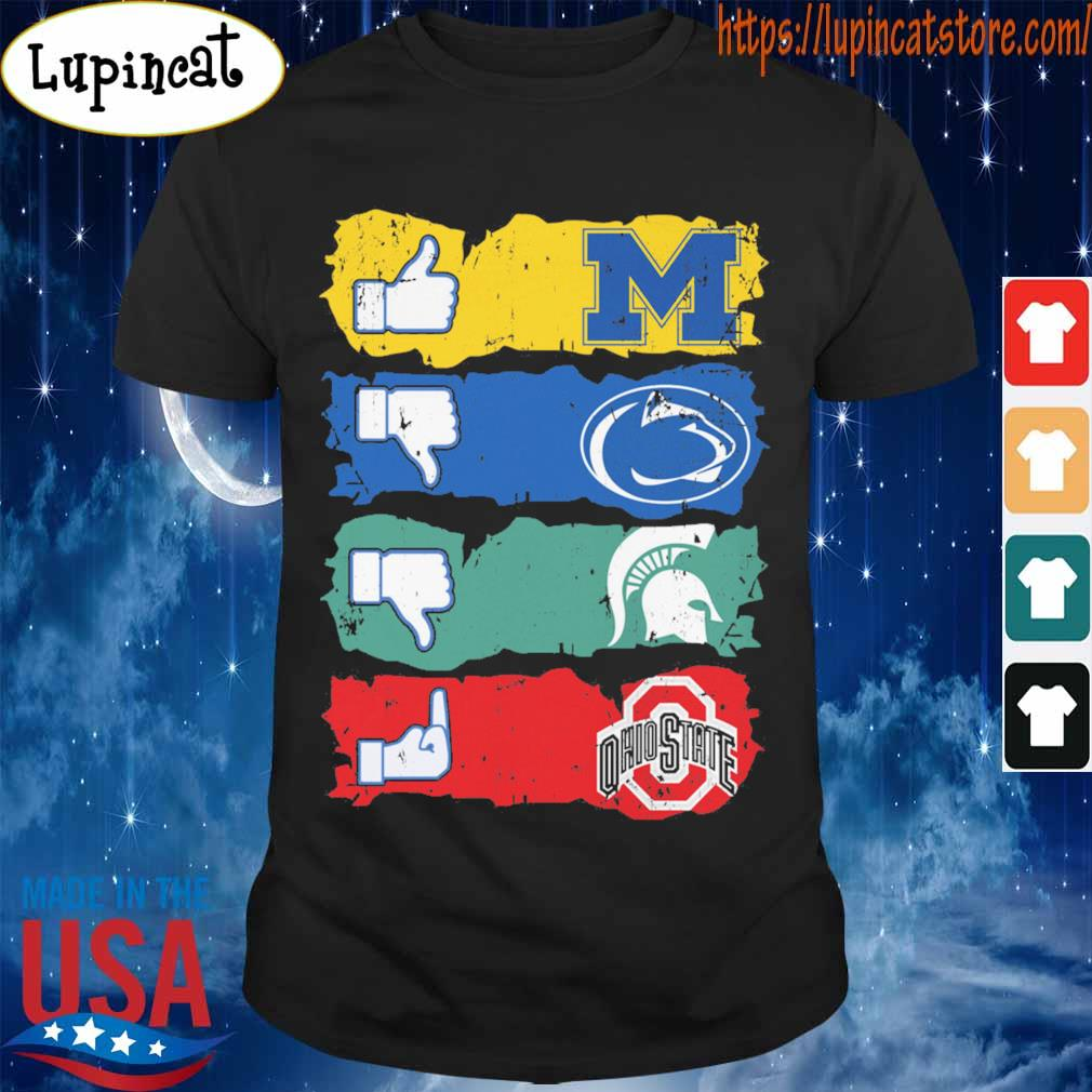 Like Michigan Wolverines Penn state Nittany Lions Michigan State Ohio State shirt
