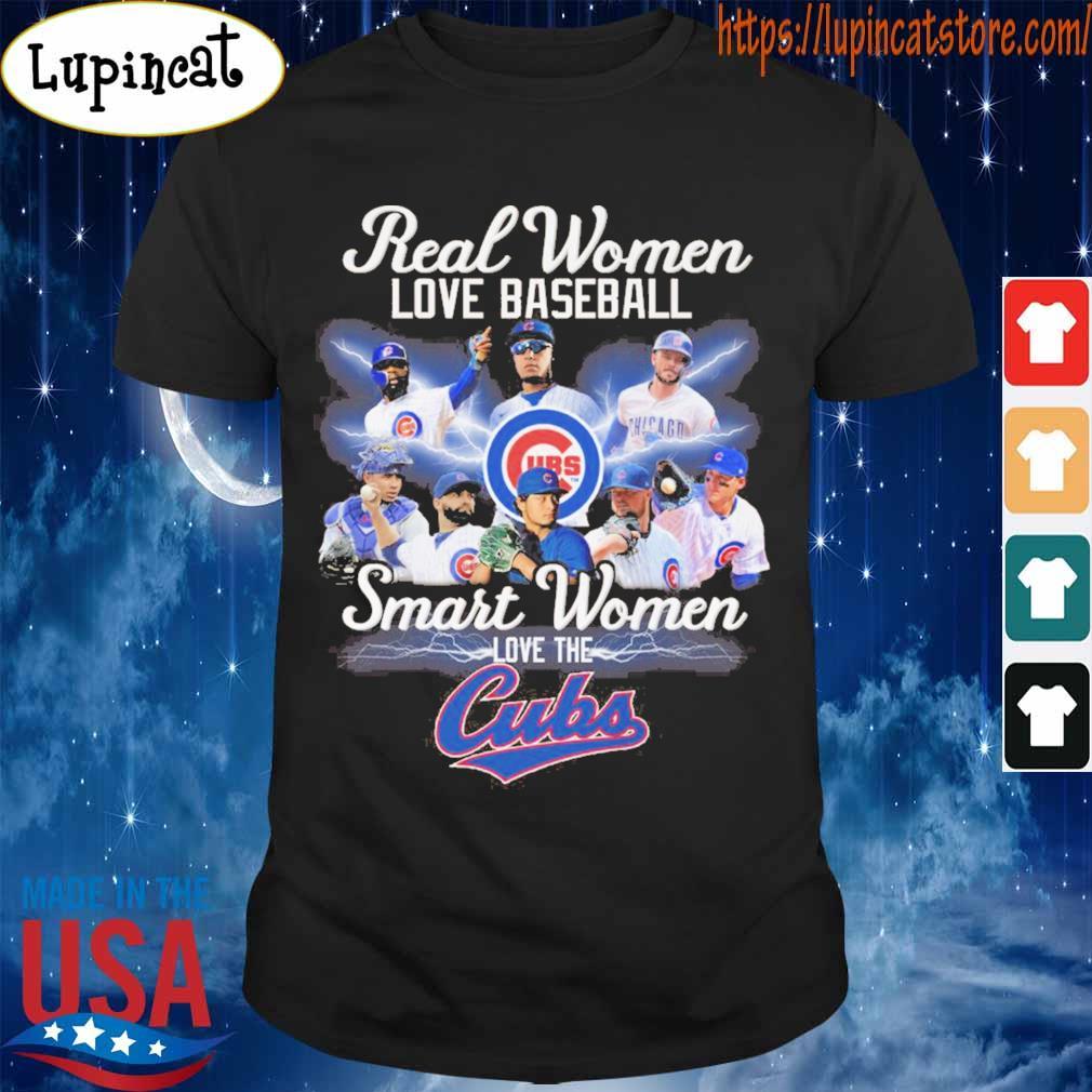 Real Women love Baseball Smart Women love the Chicago Cubs shirt