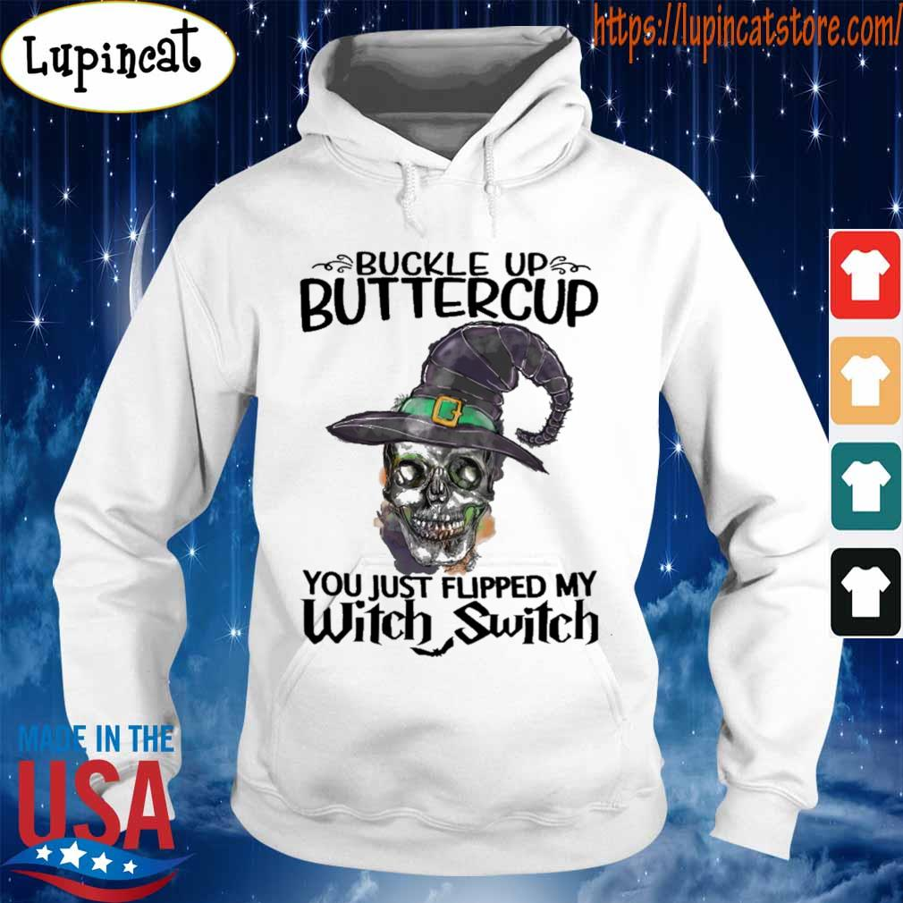 Skull Buckle up buttercup You just flipped My Witch Switch Halloween s Hoodie
