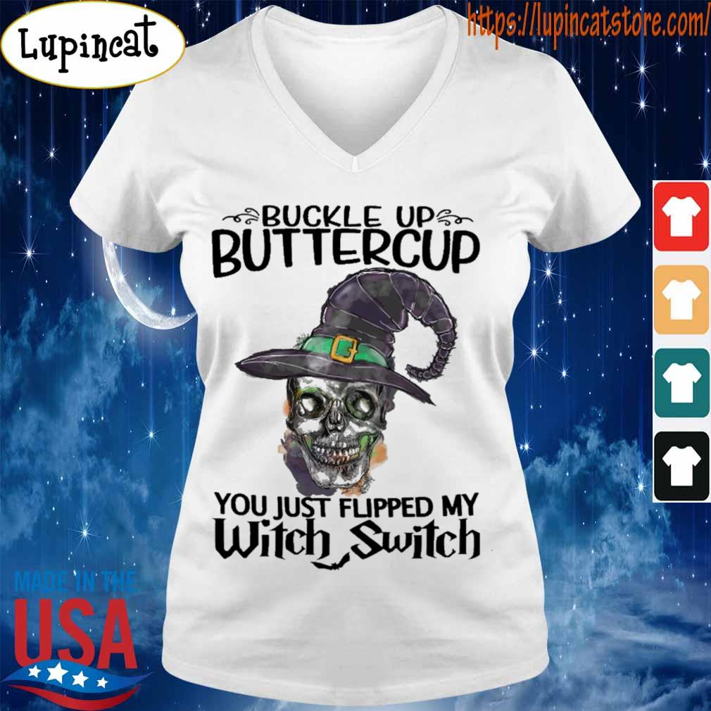 Skull Buckle up buttercup You just flipped My Witch Switch Halloween s V-neck