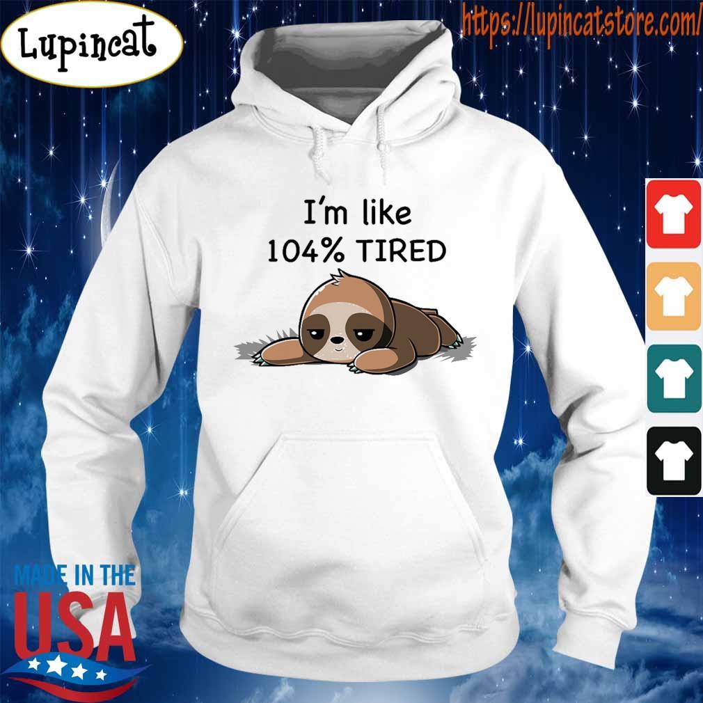 Sloth i'm loke 104% tired s Hoodie