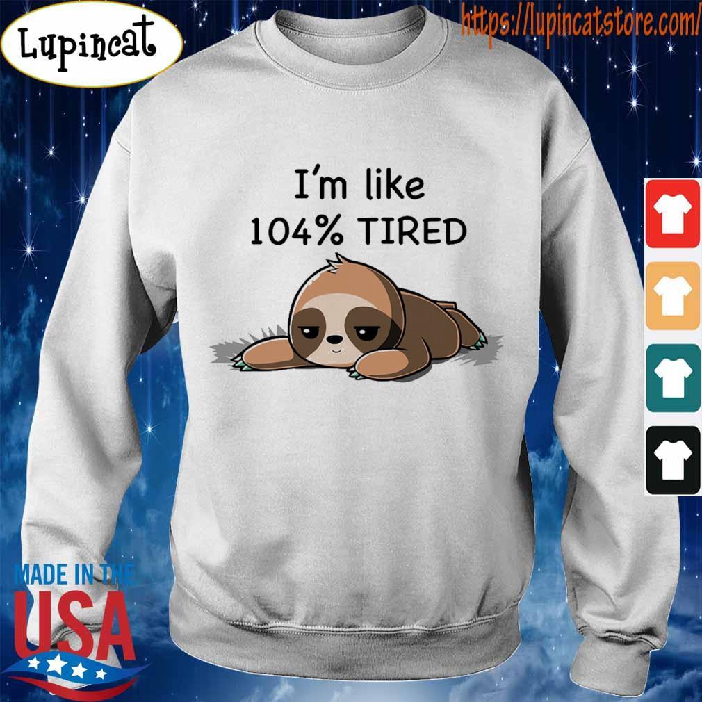 Sloth i'm loke 104% tired s Sweatshirt