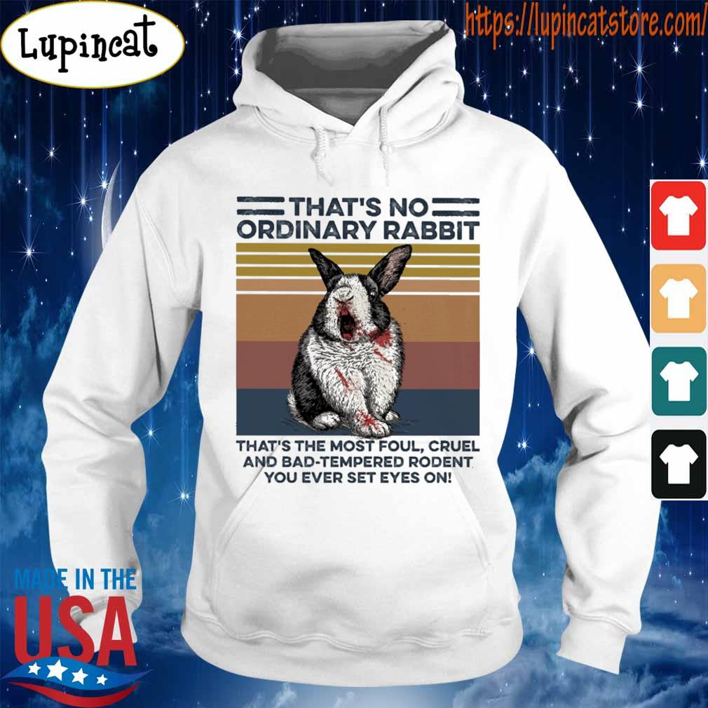 That's no ordinary Rabbit that's the most foul cruel and bad tempered rodent You ever set eyes on vintage s Hoodie