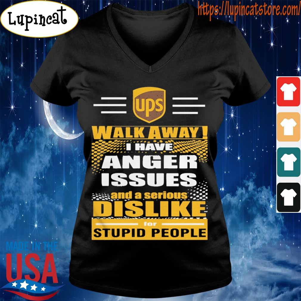 Ups Walk away I have anger issues and a serious Dislike for stupid people s V-neck