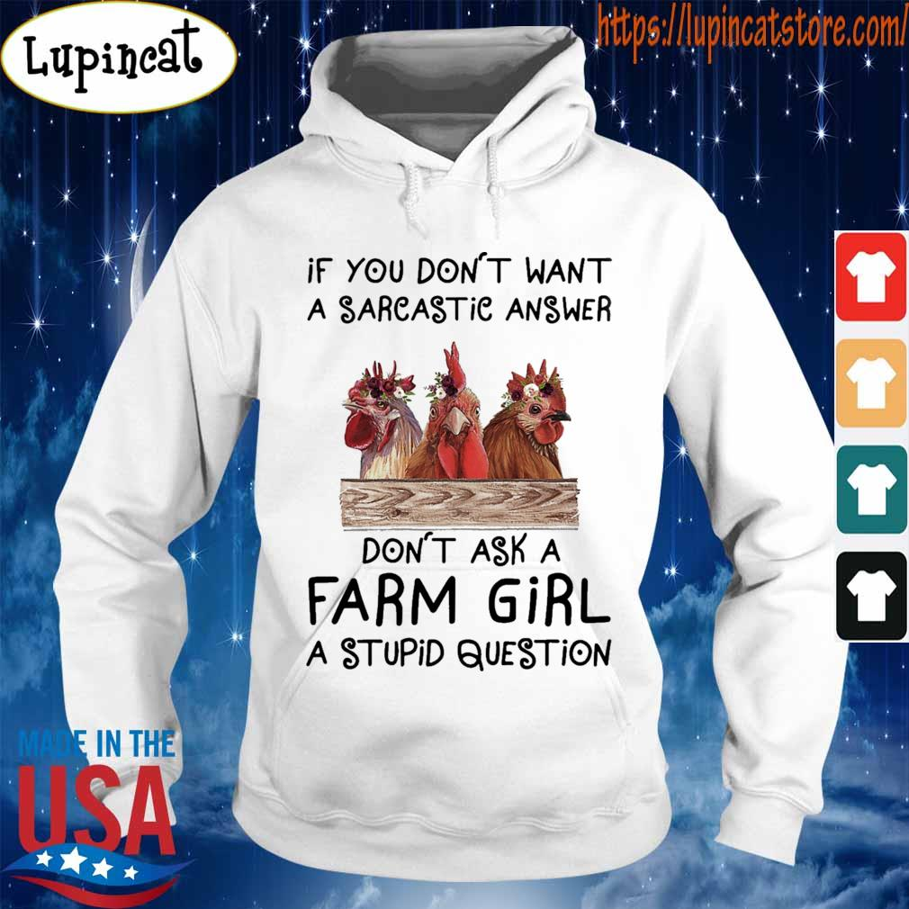 Chickens If You don't want a sarcastic answer don't ask a Farm Girl a stupid question s Hoodie