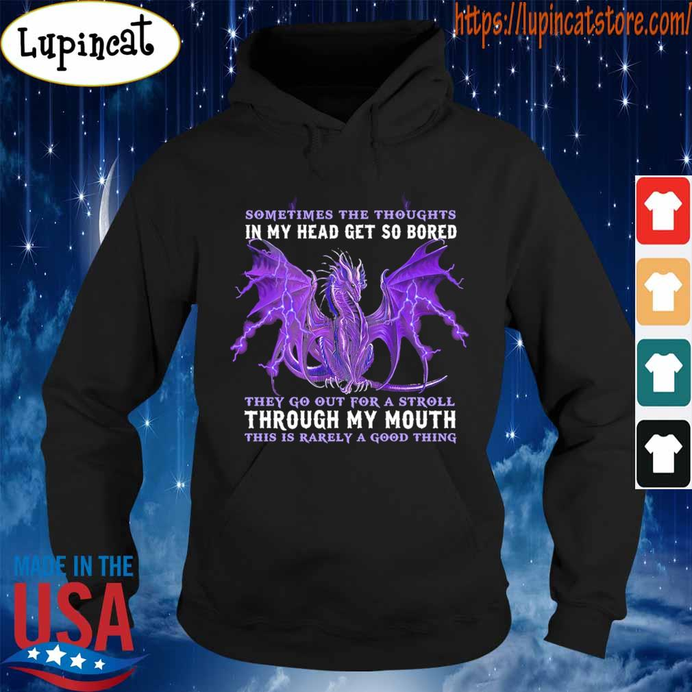 Dragon sometimes the thoughts in My head get so bored they go out for a stroll Through My Mouth this is rarely a good thing purple s Hoodie