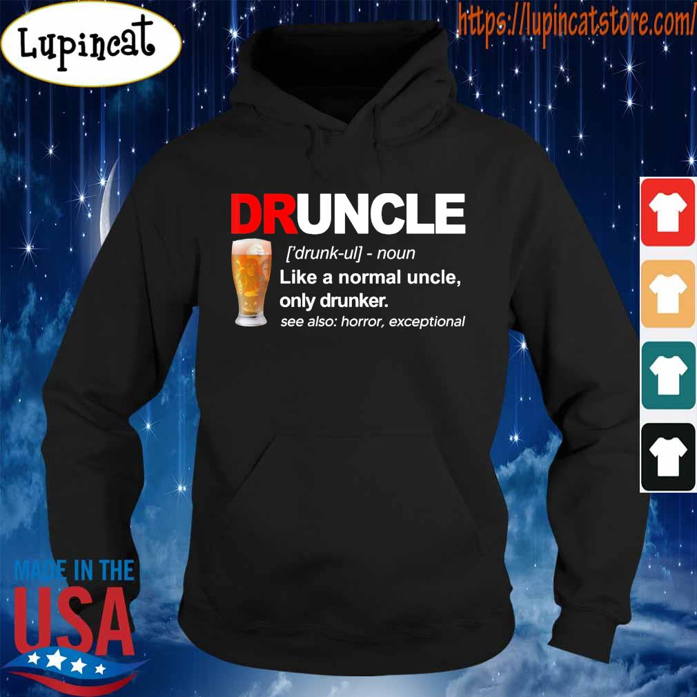 Druncle Like a normal uncle only drunker see also horror exceptional s Hoodie
