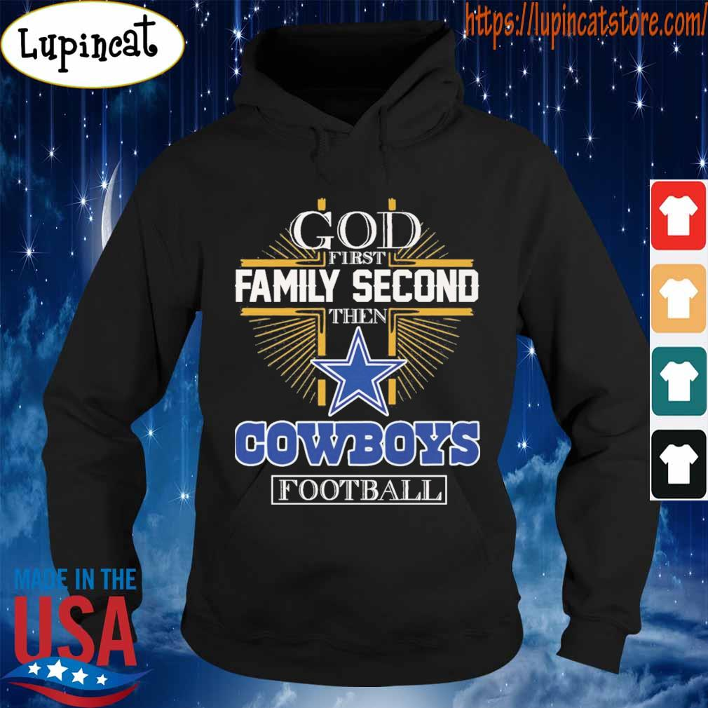 God first family second then Dallas Cowboys football s Hoodie