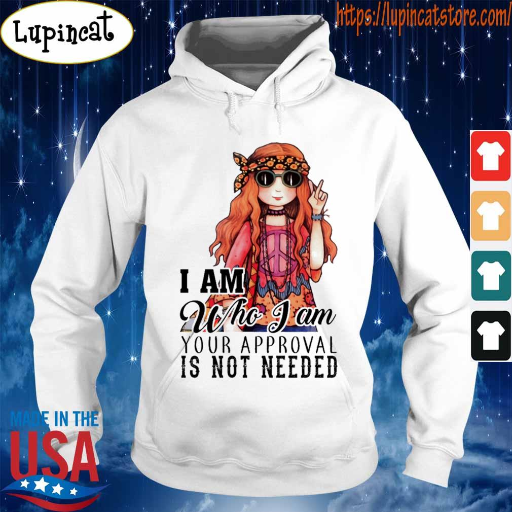 Hippie Girl I am who I am your approval is not needed s Hoodie