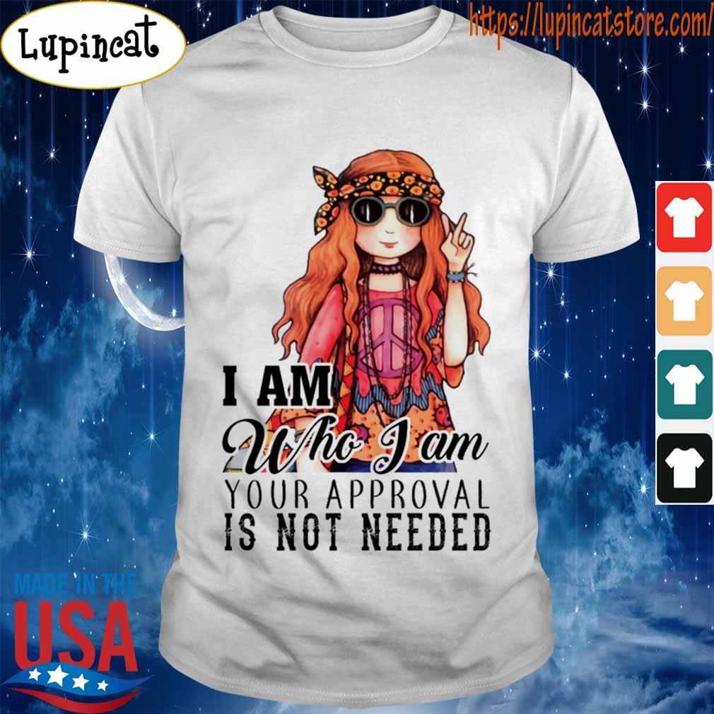 Hippie Girl I am who I am your approval is not needed shirt