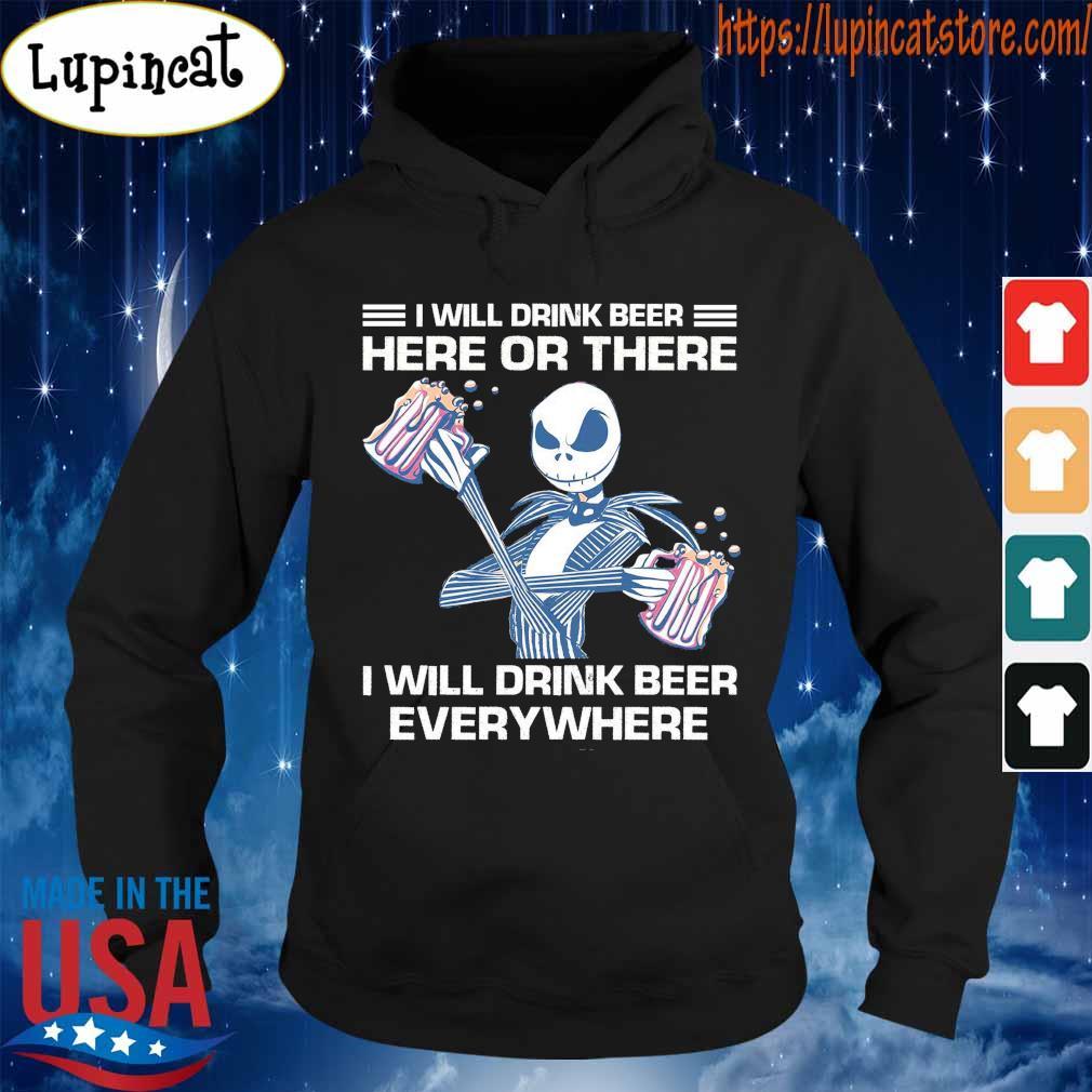 Jack Skellington I will drink beer here or there I will drink beer everywhere s Hoodie