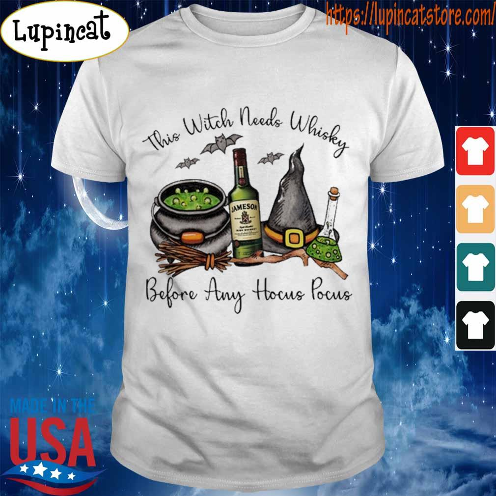 Jameson this Witch needs Whiskey before any Hocus Pocus shirt