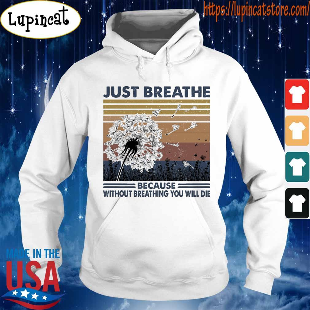 Just breathe because without breathing You will die vintage s Hoodie