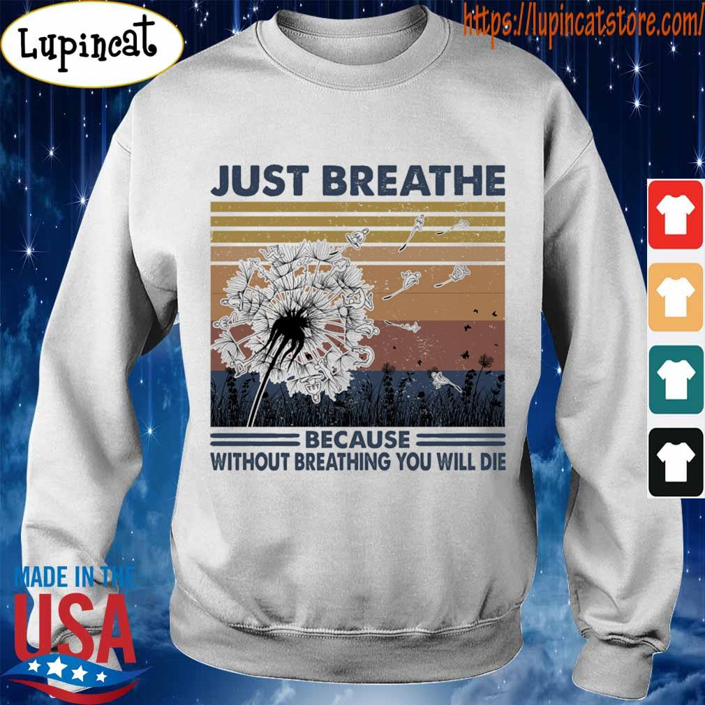 Just breathe because without breathing You will die vintage s Sweatshirt