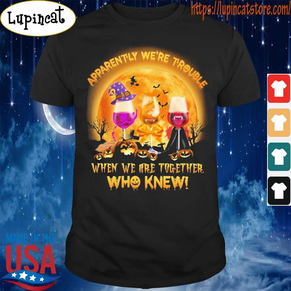 Official Hocus Pocus Wine apparently we're trouble when we are together who knew happy Halloween shirt