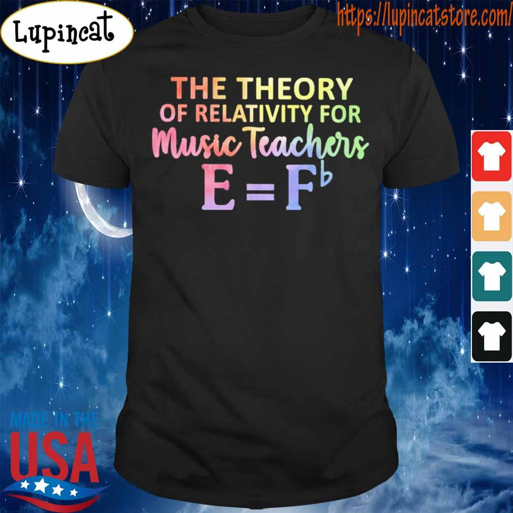 The theory of relativity for Music Teachers shirt