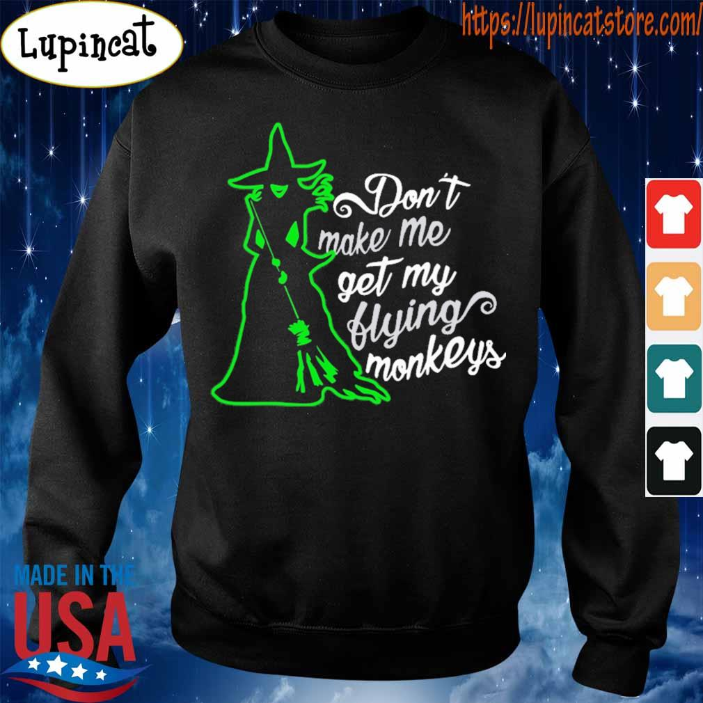 Witch don't make me get my flying monkeys s Sweatshirt