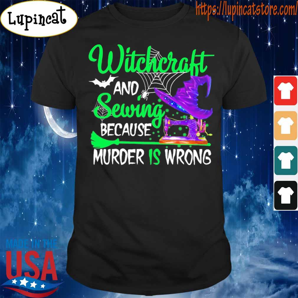 Witchcraft and Sewing because murder is wrong Halloween shirt