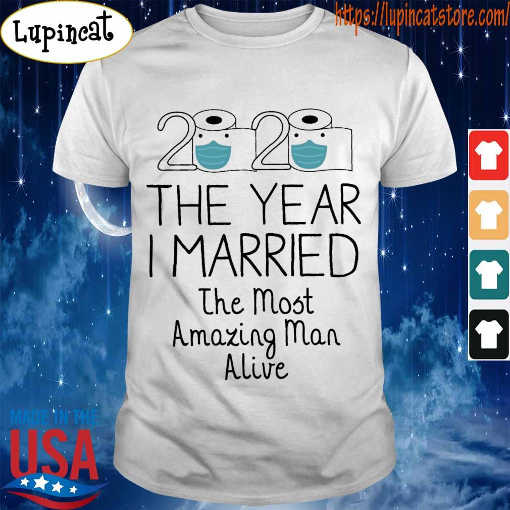 2020 the year I married the most amazing Man alive toilet paper face mask shirt