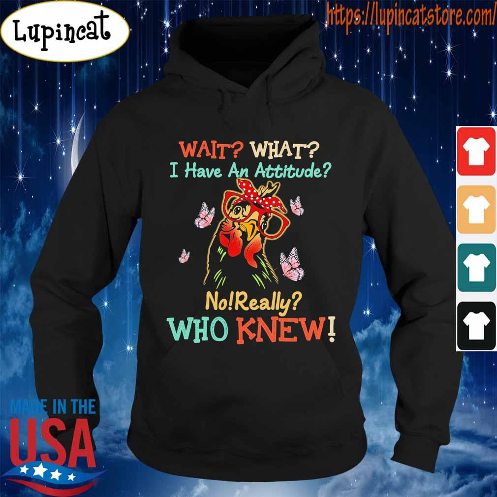 Chicken butterflies wait what I have an attitude no really who knew s Hoodie