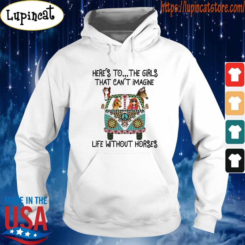 Hippie Bus Here's to the Girls that can't imagine life without Horses s Hoodie