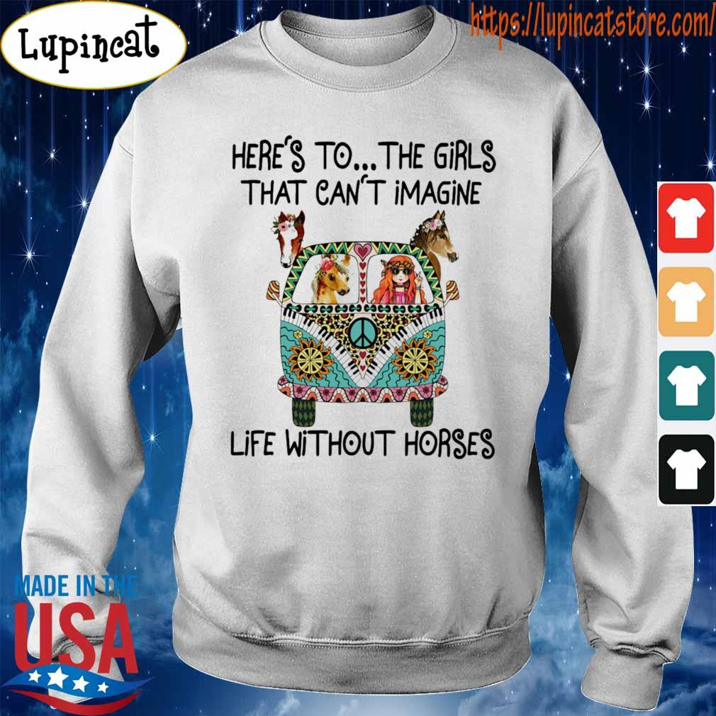 Hippie Bus Here's to the Girls that can't imagine life without Horses s Sweatshirt