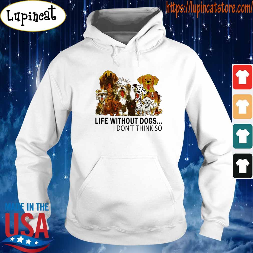 Life without Dogs I don't think so s Hoodie