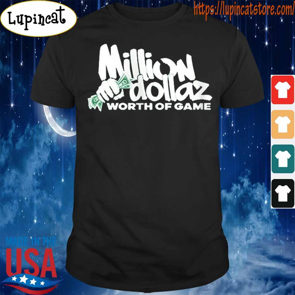 Million Dollaz Worth Of Game Shirt