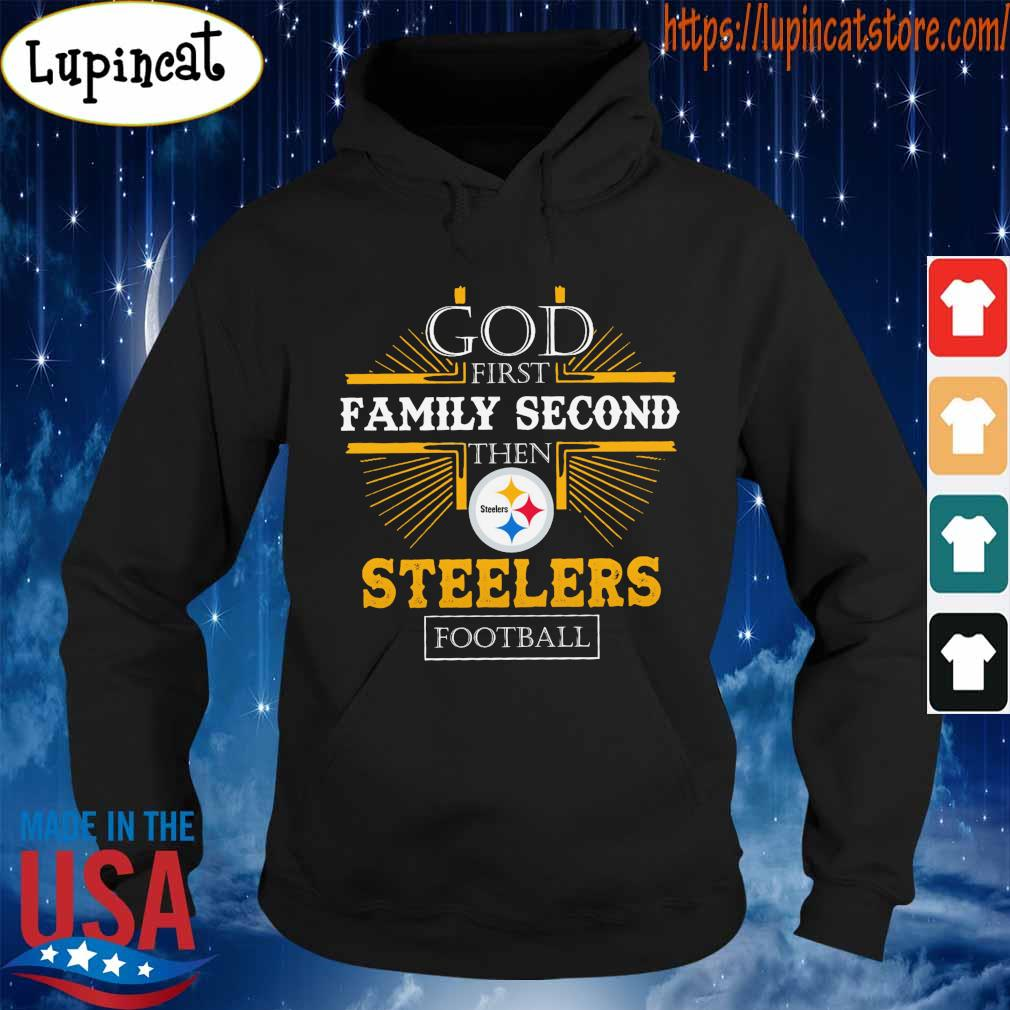 Official God first Family Second then Pittsburgh Steelers football s Hoodie