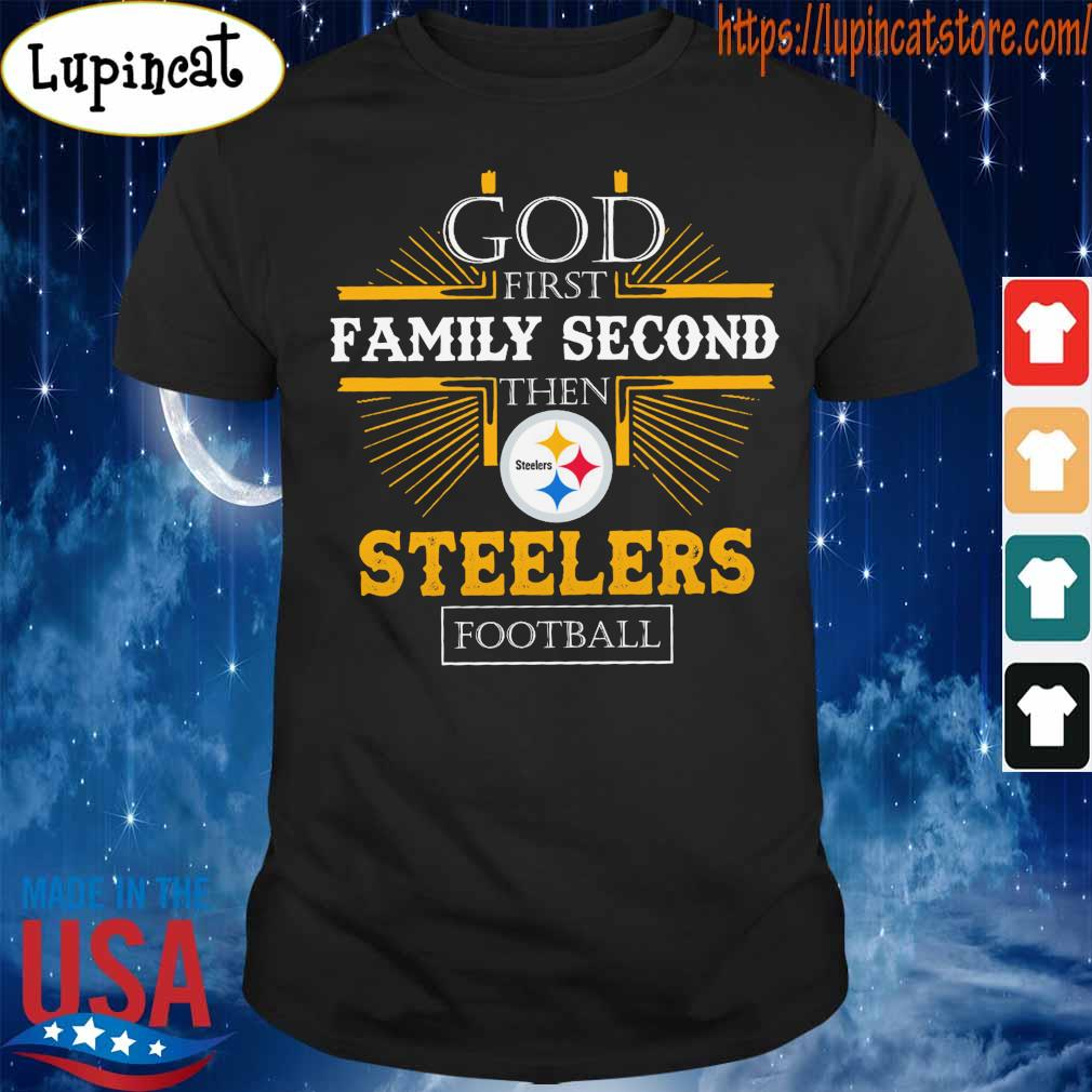 Official God first Family Second then Pittsburgh Steelers football shirt