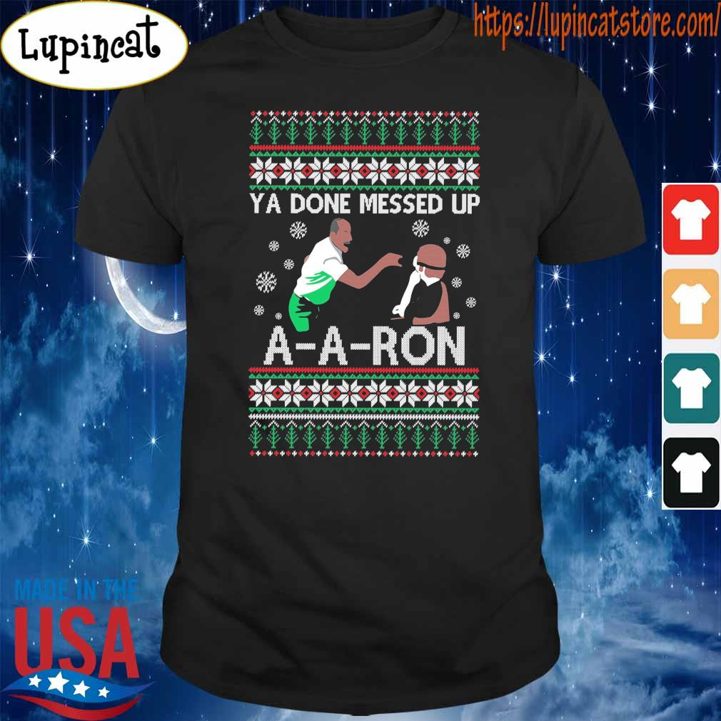 Ugly Christmas Ya done messed up A-A-Ron shirt
