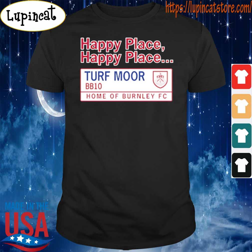Happy place – happy place – turf moor BB10 Home Of Burnley FC T-Shirt