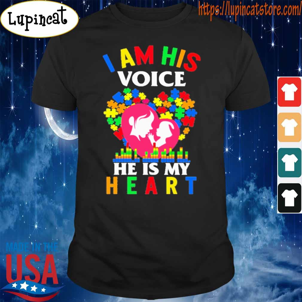 Mom I am his voice he is My heart Autism shirt