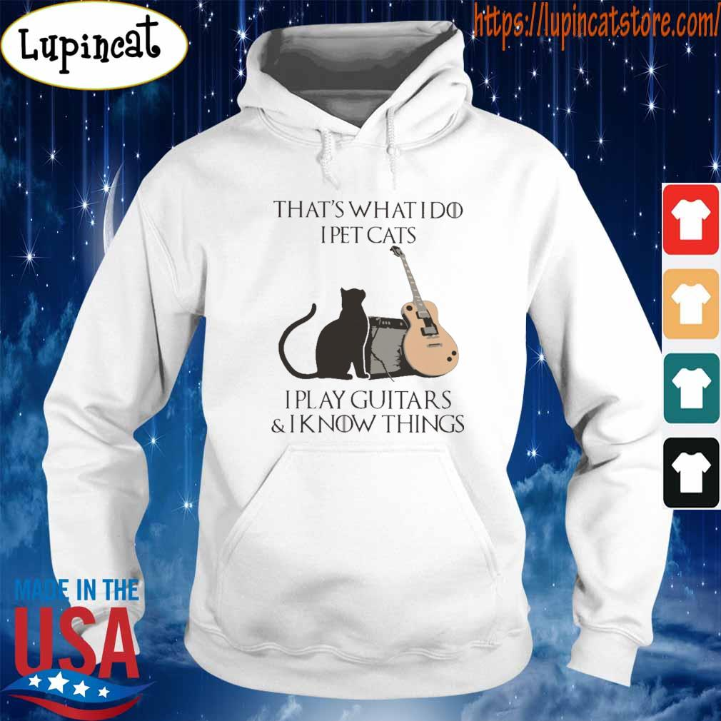 Official That's what I do I pet cats I play guitars and I know things s Hoodie
