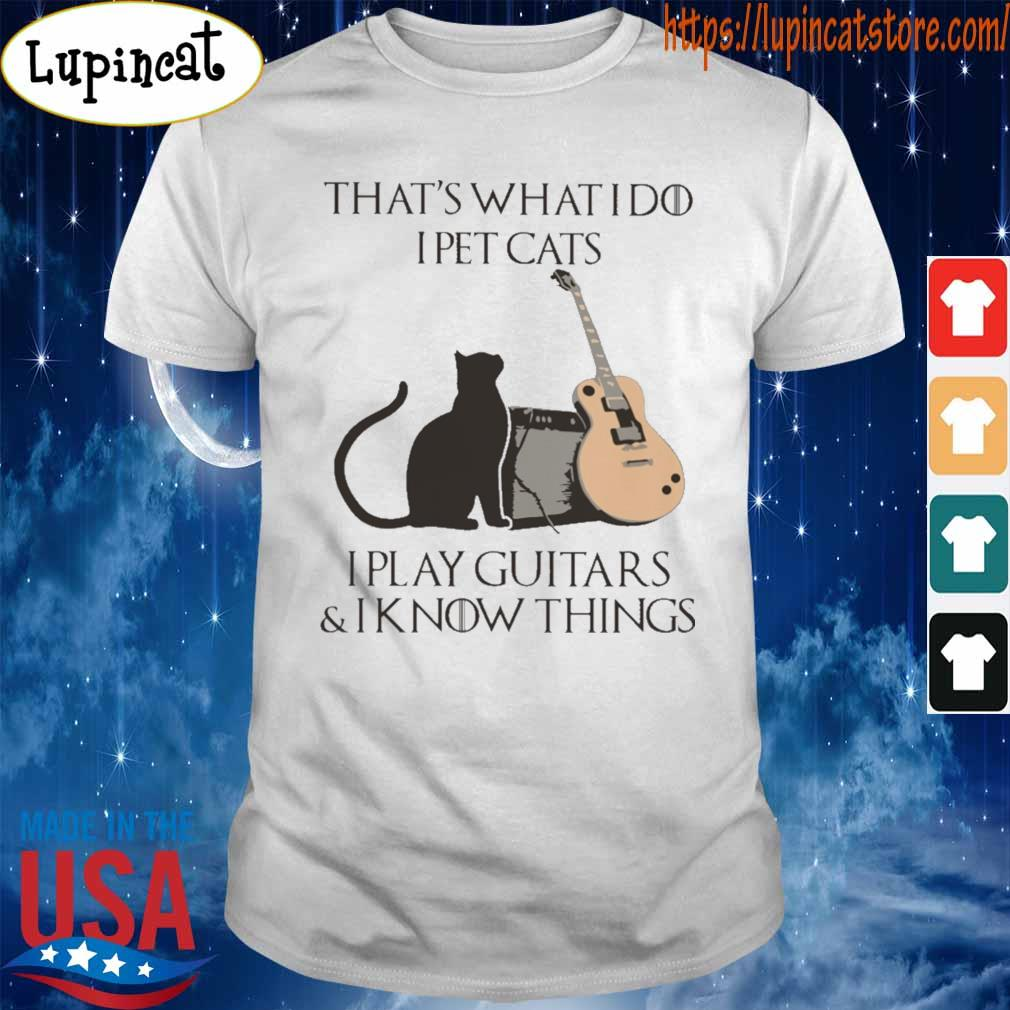 Official That's what I do I pet cats I play guitars and I know things shirt