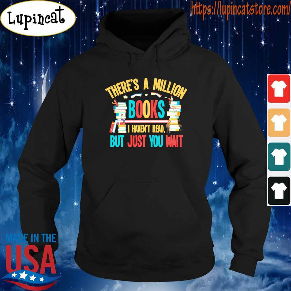 There's a Million Books I haven't read but just You wait s Hoodie