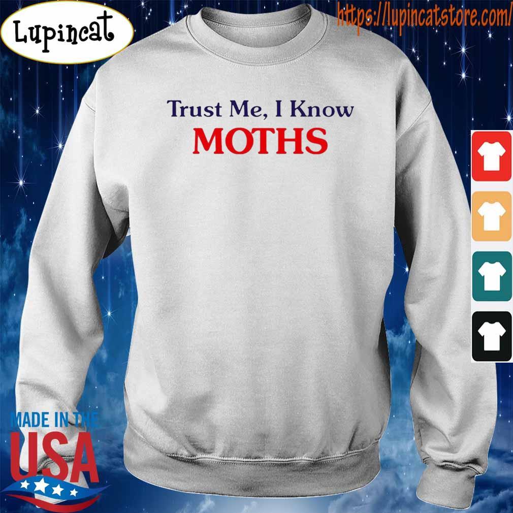 Trust Me I Know Moths T-Shirt Sweatshirt