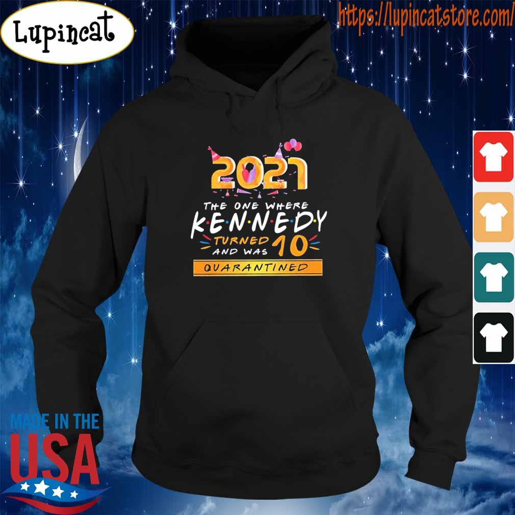 2021 the one where Kennedy turned and was 10 quarantined s Hoodie
