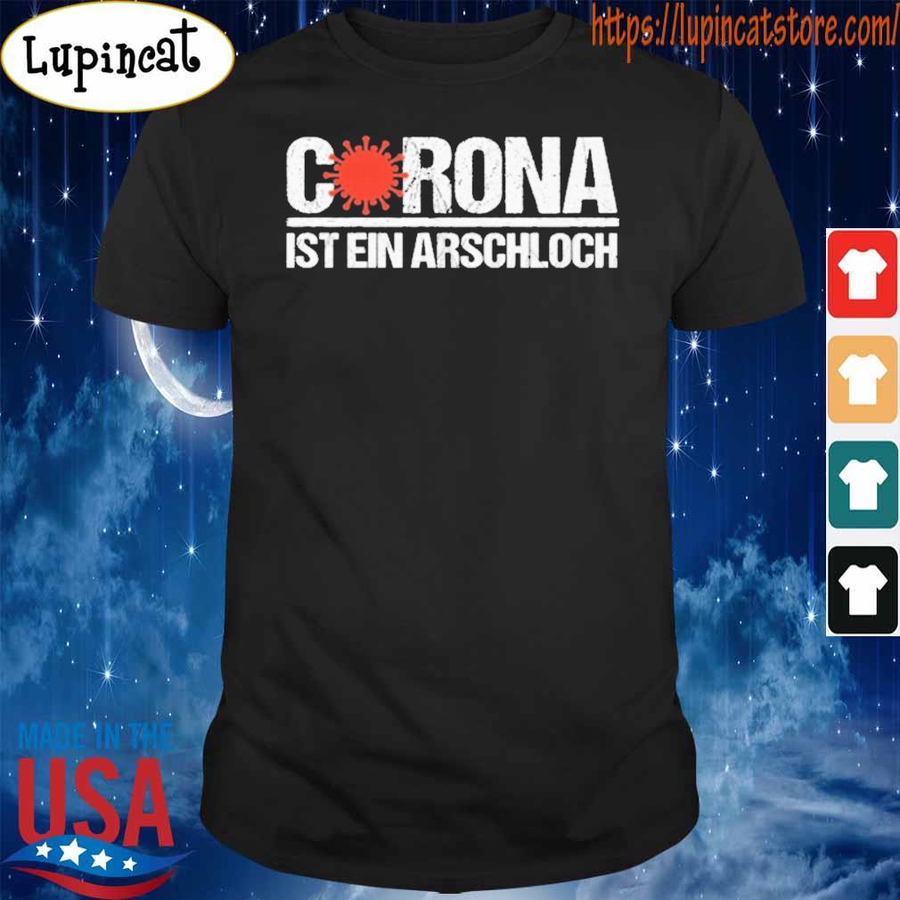 Corona Ist Ein Arschloch shirt